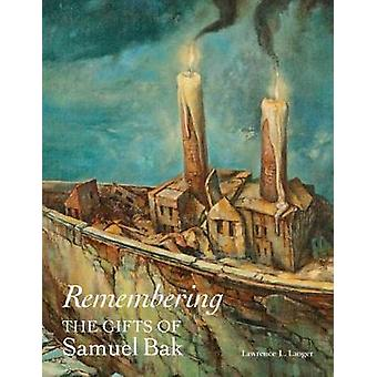 Remembering - The Gifts of Samuel Bak by Lawrence L. Langer - 97818799