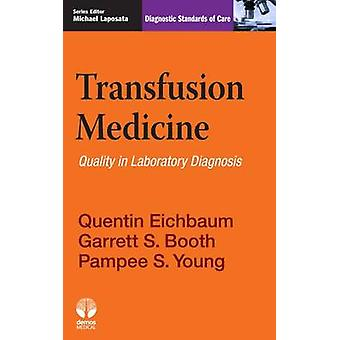 Transfusion Medicine - Quality in Laboratory Diagnosis by Quentin Eich