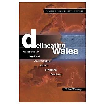 Delineating Wales: Constitutional, Legal and Administrative Aspects of National Devolution (Politics & Society in Wales)