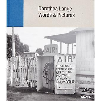 Dorothea Lange Words  Pictures by Sarah Hermanson Meister