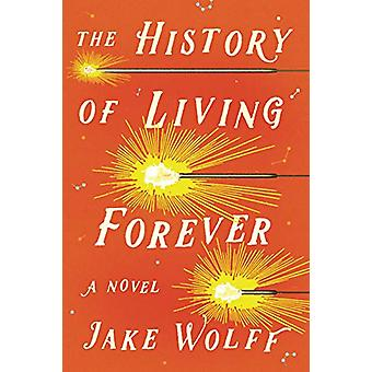 The History of Living Forever de Jake Wolff - 9780374170660 Livre