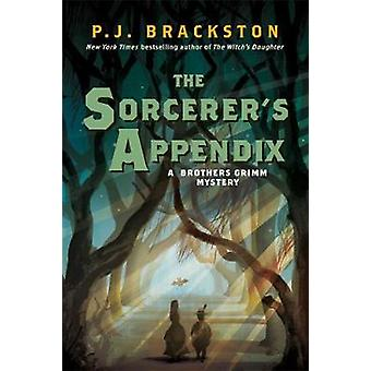 The Sorcerer's Appendix - A Brothers Grimm Mystery by P. J. Brackston