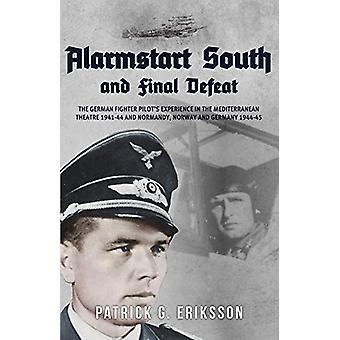 Alarmstart South and Final Defeat - The German Fighter Pilot's Experie