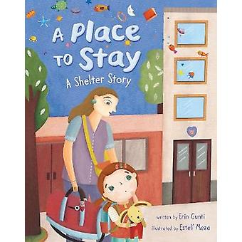 A Place to Stay - A Shelter Story by Erin Gunti - 9781782858249 Book