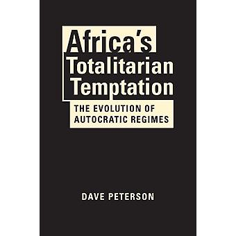 Africas Totalitarian Temptation by Peterson & Dave