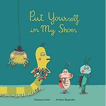 Put Yourself in My Shoes by Susanna Isern & Illustrated by Mylene Rigaudie