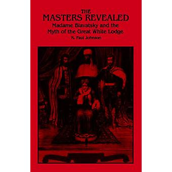 The Masters Revealed - Madame Blavatsky and the Myth of the Great Whit