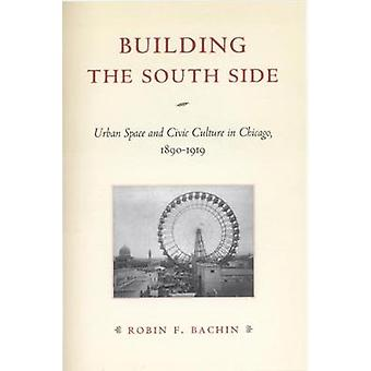 Building the South Side - Urban Space and Civic Culture in Chicago 1890-1919