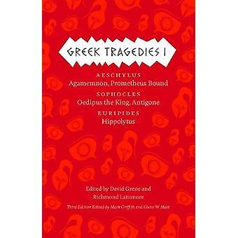 Greek Tragedies 1 - Aeschylus: Agamemnon Prometheus Bound; Sophocles: Oedipus the King Antigone; Euripides: Hippolytus