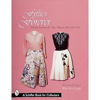 Fifties Forever Pular Fashions for Men Women Boys and Girls by Roseann Ettinger