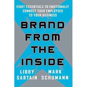 Brand from the Inside - Eight Essentials to Emotionally Connect Your E