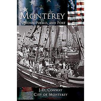 Monterey - Presidio - Pueblo - and Port by J D Conway - 9781589730687
