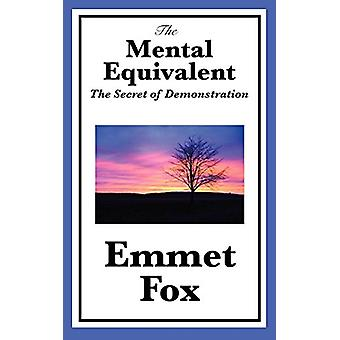 The Mental Equivalent - The Secret of Demonstration by Emmet Fox - 978