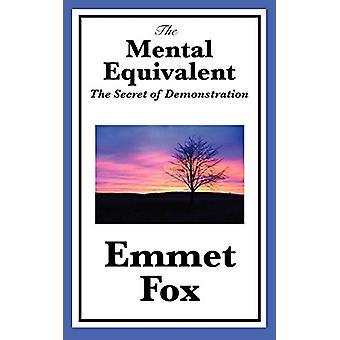 The Mental Equivalent - The Secret of Demonstration by Emmet Fox - 978