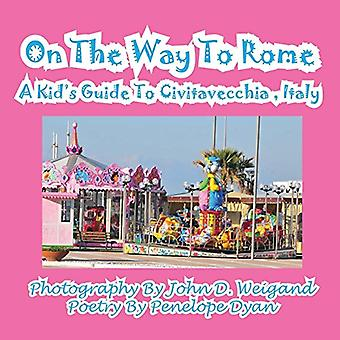 On the Way to Rome --- A Kid's Guide to Civitavecchia - Italy by John