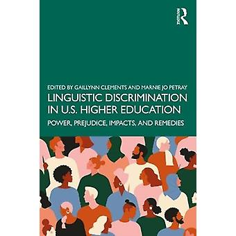 Linguistic Discrimination in US Higher Education by Edited by Gaillynn Clements & Edited by Marnie Jo Petray