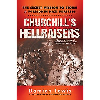 Churchills Hellraisers  The Thrilling Secret WW2 Mission to Storm a Forbidden Nazi Fortress by Damien Lewis