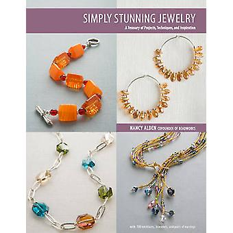 Simply Stunning Jewelry - A Treasury of Projects - Techniques - and In