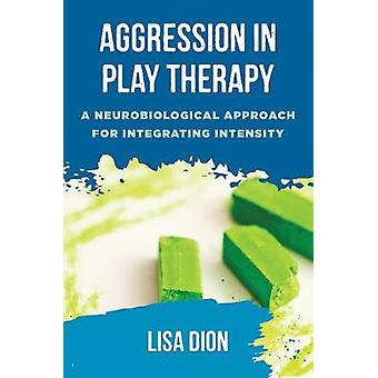 Aggression in Play Therapy - A Neurobiological Approach for Integratin