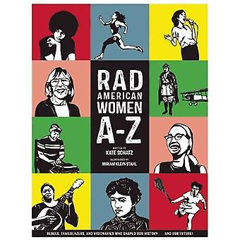 Rad American Women A-Z - Rebels - Trailblazers - and Visionaries Who S