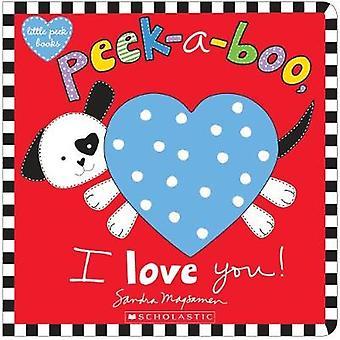 Peek-a-Boo - te amo! por Sandra Magsamen - libro 9781338110883