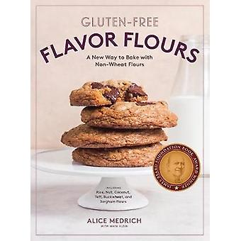 Gluten-Free Flavor Flours - A New Way to Bake with Non-Wheat Flours by