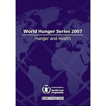 Hunger and Health - World Hunger Series 2007 by United Nations World F