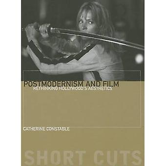Postmodernism and Film - Rethinking Hollywood's Aesthestics by Catheri