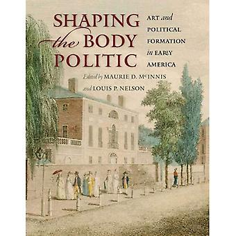 Shaping the Body Politic: Art and Political Formation in Early America