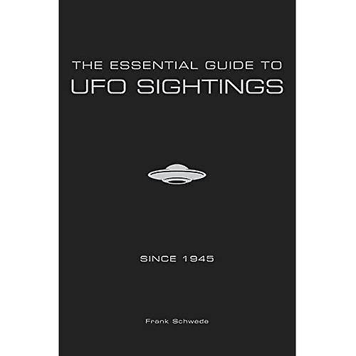 The Essential Guide to UFO� Sightings Since 1945