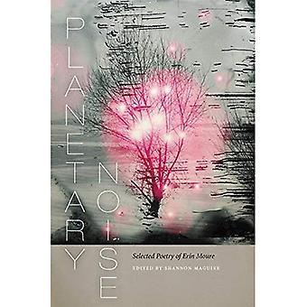 Planetaire Noise: Geselecteerde poëzie van Erin Moure (Wesleyan poëzie-serie)