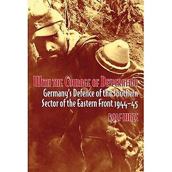 Met de moed van wanhoop: Duitslands defensie van de zuidelijke Sector van het oostfront
