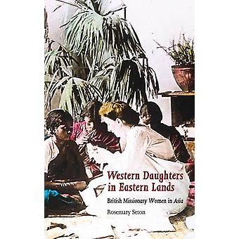 Filhas de ocidental em terras orientais mulheres britânicas de missionário na Ásia por Seton & alecrim