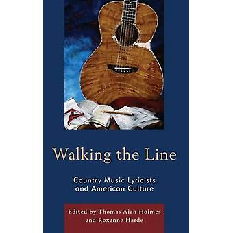 Walking the Line Country Music Lyricists and American Culture by Holmes & Thomas Alan