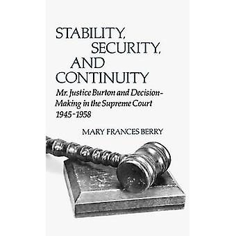 Stability Security and Continuity Mr. Justice Burton and DecisionMaking in the Supreme Court 19451958 by Berry & Mary Frances