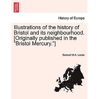 Illustrations of the history of Bristol and its neighbourhood. Originally published in the Bristol Mercury. by Lucas & Samuel M.A.