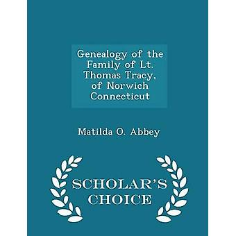 Genealogy of the Family of Lt. Thomas Tracy of Norwich Connecticut  Scholars Choice Edition by Abbey & Matilda O.
