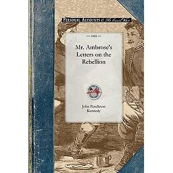 Mr. Ambroses Letters on the Rebellion by Kennedy & John