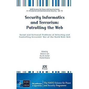 Security Informatics and Terrorism Patrolling the Web Social and Technical Problems of Detecting and Controlling Terrorists Use of the World Wide Web by Gal & Cecilia S.