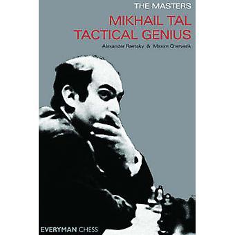 Mikhail Tal Tactical Genius by Raetsky & Alex