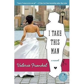 I Take This Man by Valerie Frankel - 9780060785550 Book