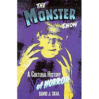 The Monster Show - A Cultural History of Horror by David J. Skal - 978