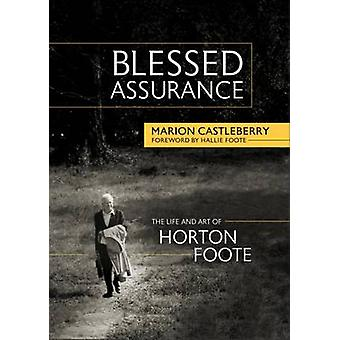 Blessed Assurance - The Life and Art of Horton Foote by Marion Castleb