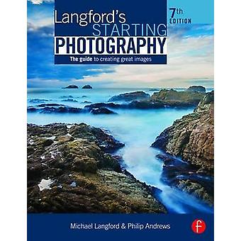 Langford's Starting Photography - The guide to creating great images b