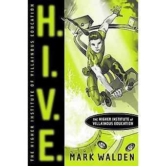 H.I.V.E. - Higher Institute of Villainous Education by Mark Walden - 9