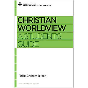 Christian Worldview - A Student's Guide by Philip Graham Ryken - David