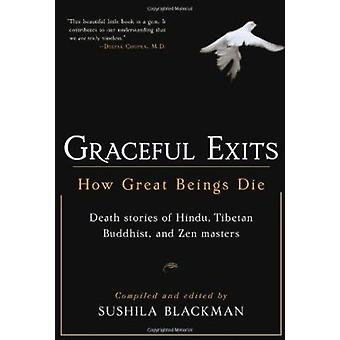 Graceful Exits - How Great Beings Die by Sushila Blackman - 9781590302