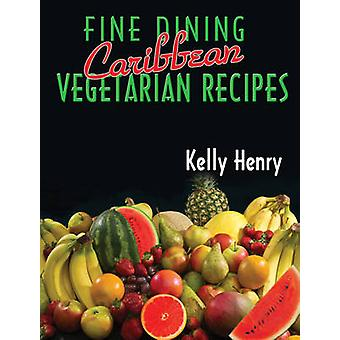 Fine Dining Caribbean Vegetarian Recipes by Kelly Henry - 97897682454