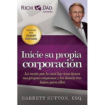 Inicie Su Propia Corporacion by Garrett Sutton - 9781937832636 Book