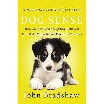Hund känsla - hur den nya vetenskapen om hund beteende kan göra dig en bättre